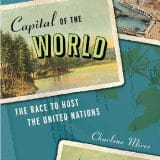 """Capital of the World: The Race to Host the United Nations"""